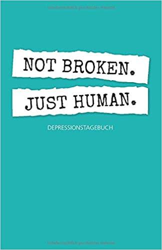 Depressionstagebuch: Not Broken. Just Human.